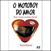 O Motoboy do Amor. Dicas, Truques e Cantadas Infalíveis