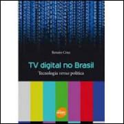 Tv Digital no Brasil - Tecnologia Versus Política