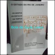 O Estado do Rio de Janeiro - os Grupos, os Espaços, os Tempos