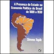 A Presença do Estado na Economia Política do Brasil de 1889 a 1930