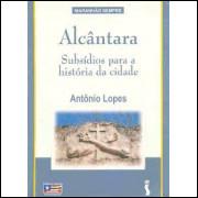 Alcântara - Subsídios para História da Cidade