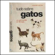 Tudo Sobre Gatos - um Guia Mundial de 100 Raças