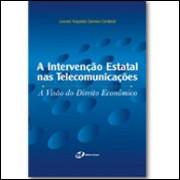 A Intervenção Estatal nas Telecomunicações - A Visão do Direito Econômico