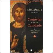 Centúrias Sobre a Caridade e Outros Escritos Espirituais