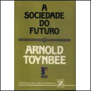 A Sociedade do Futuro - Arnold Toynbee