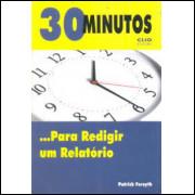 30 Minutos para Redigir um Relatório - Patrick Forsyth