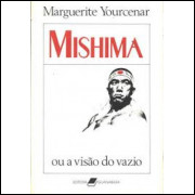 Mishima Ou a Visão do Vazio - Marguerite Yourcenar
