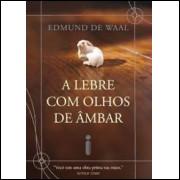 A Lebre Com Olhos de Âmbar - Edmund de Waal - Alexandre Barbosa