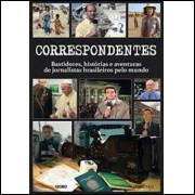 Correspondentes - Bastidores, Histórias e Aventuras de Jornalistas - Globo Livros