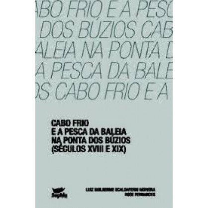 Cabo Frio e a Pesca da Baleia na Ponta dos Búzios - Séculos 18 e 19