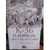 K 36 o Zeppelin Que Caiu no Cabo - Leandro Miranda