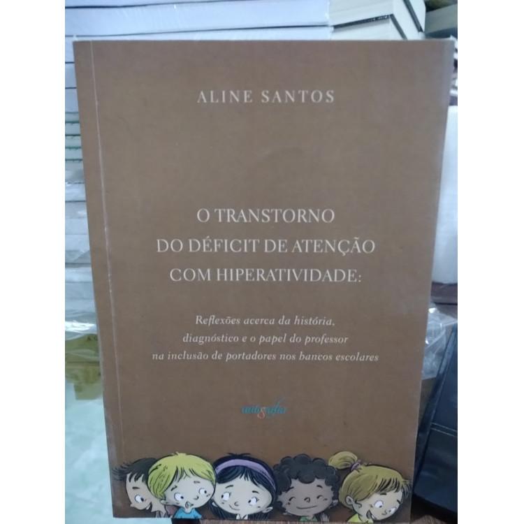 O Transtorno de Déficit de Atenção Com Hiperatividade - Aline Santos