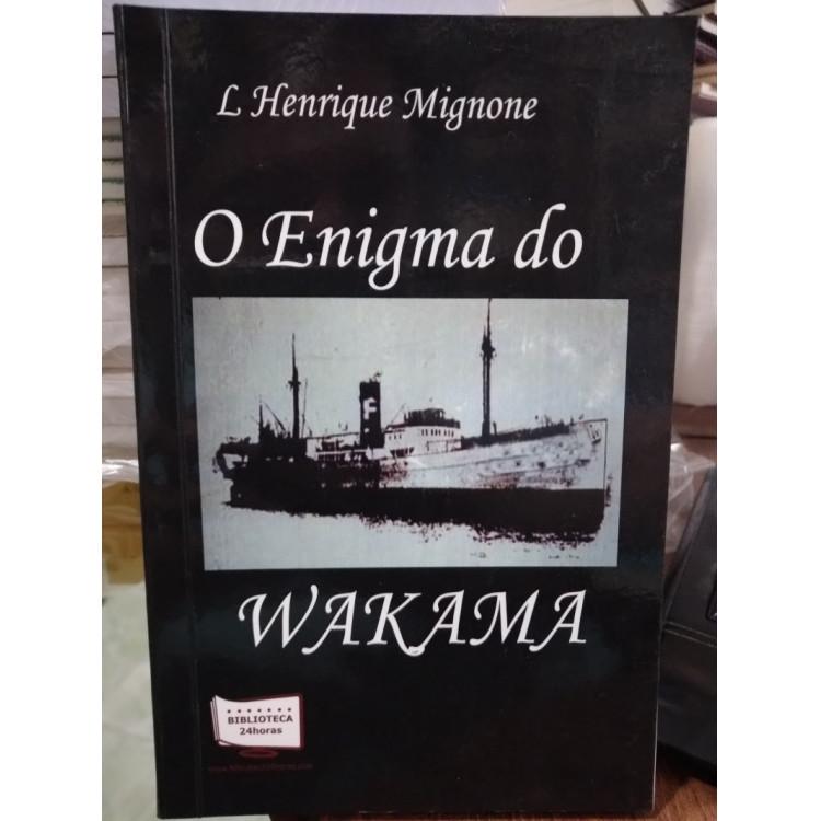 O Enigma do Wakama - L Henrique Mignone