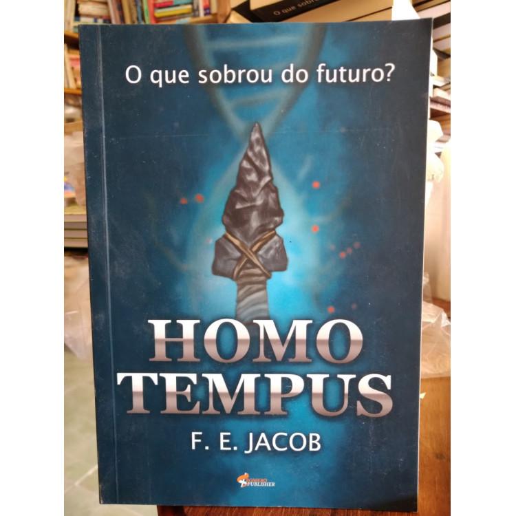 Homo Tempus - o Que Sobrou do Futuro? F. E. Jacob
