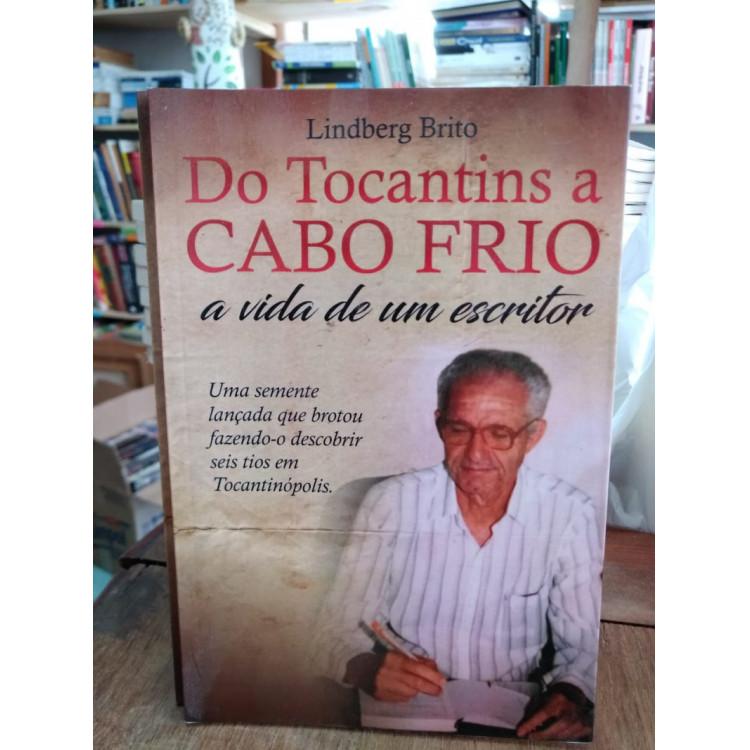 Do Tocantins a Cabo Frio - a Vida de um Escritor - Lindberg Brito