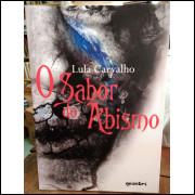 O Sabor do Abismo - Lula Carvalho