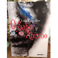 O Sabor do Abismo - Lula Carvalho