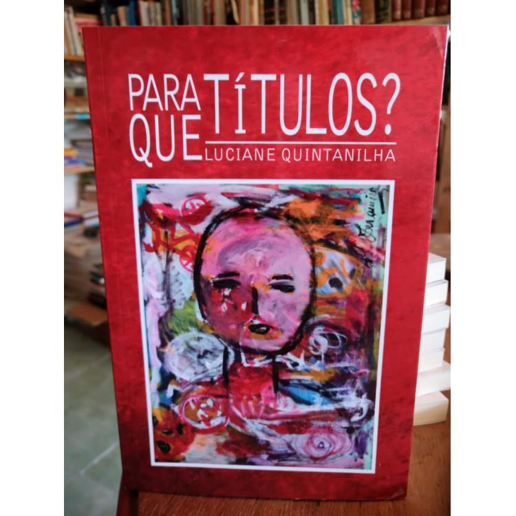 Para Que Títulos ? Luciane Quintanilha