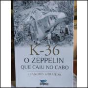 Livro - K 36 o Zeppelin Que Caiu no Cabo - Leandro Miranda