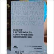 Livro - Cabo Frio e a Pesca da Baleia na Ponta dos Búzios - Século 18 e 19