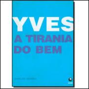 Yves a Tirania do Bem