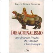 Irracionalismo dos Estados Unidos da América à Globalização