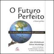 O Futuro Perfeito - os Desafios e as Armadilhas da Globalização