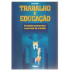 Trabalho e Educação - Formação Profissional e Mercado de Trabalho