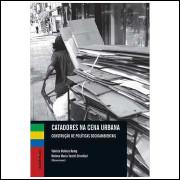 Catadores na Cena Urbana - Construção de Políticas Socioambientais