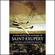 A Vida Secreta de Antoine de Saint Exupery