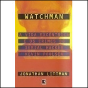 Watchman - a Vida Excêntrica e os Crimes do Serial Kevin Poulsen