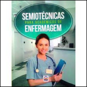 Semiotécnicas para Acadêmicos de Enfermagem