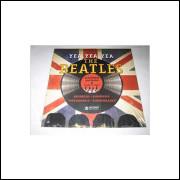 Yea, Yea, Yea - the Beatles - Almanaque Ilustrado - Edição Histórica