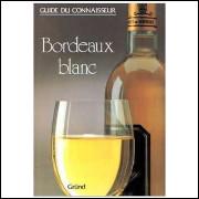 Bordeaux Blanc - Guide Du Connaisseur
