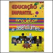 Educação Infantil - Projetos de Desenvolvimento - Livro + Cd