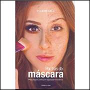 Por Trás da Máscara - Maquiagem, Beleza e Segredos