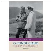O Conde Ciano - Sombra de Mussolini