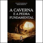 A Caverna e a Pedra Fundamental