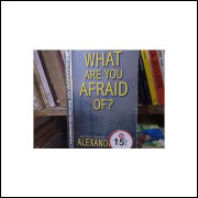 What are You Afraid of ?