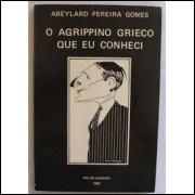 O Agripino Grieco Que Eu Conheci