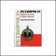 Petrópolis - História de uma Cidade Imperial