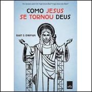 Como Jesus Se Tornou Deus - Bart D. Ehrman