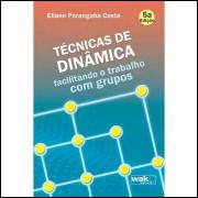 Técnicas de Dinâmica Facilitando o Trabalho Com Grupos - Eliane Porangaba Costa