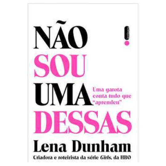 Não Sou uma Dessas - Lena Dunham