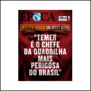Temer é o Chefe da Quadrilha Mais Perigosa do Brasil - Revista Época Nº 991