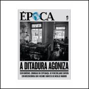 A Ditadura Agoniza - Revista Época Nº 1007