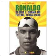 Ronaldo Glória e Drama no Futebol Globalizado - Jorge Caldeira