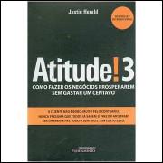 Atitude! 3: Como Fazer os Negócios Prosperarem sem Gastar um Centavo