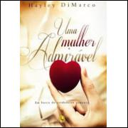 Uma Mulher Admirável - Em Busca do Verdadeiro Romance