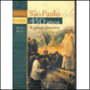 São Paulo 450 Anos : a Cidade Literária